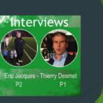 Interviews croisés de nos deux T1: Thierry Desmet (P1) et Eric Jacques (P2)